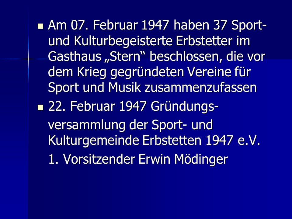 """Am 07. Februar 1947 haben 37 Sport- und Kulturbegeisterte Erbstetter im Gasthaus """"Stern beschlossen, die vor dem Krieg gegründeten Vereine für Sport und Musik zusammenzufassen"""