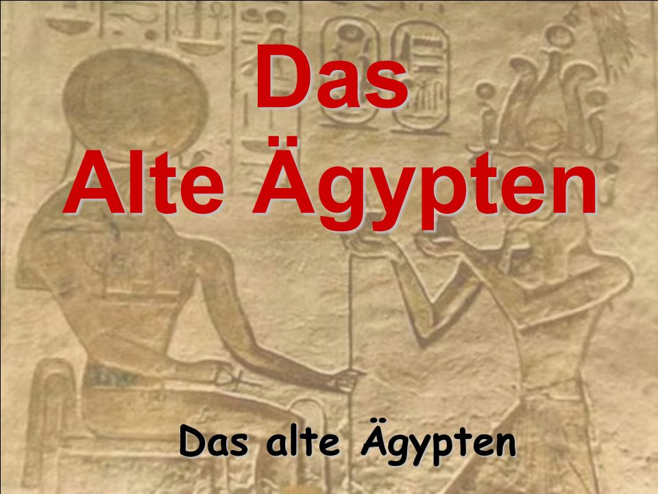 Das Alte Ägypten Das alte Ägypten