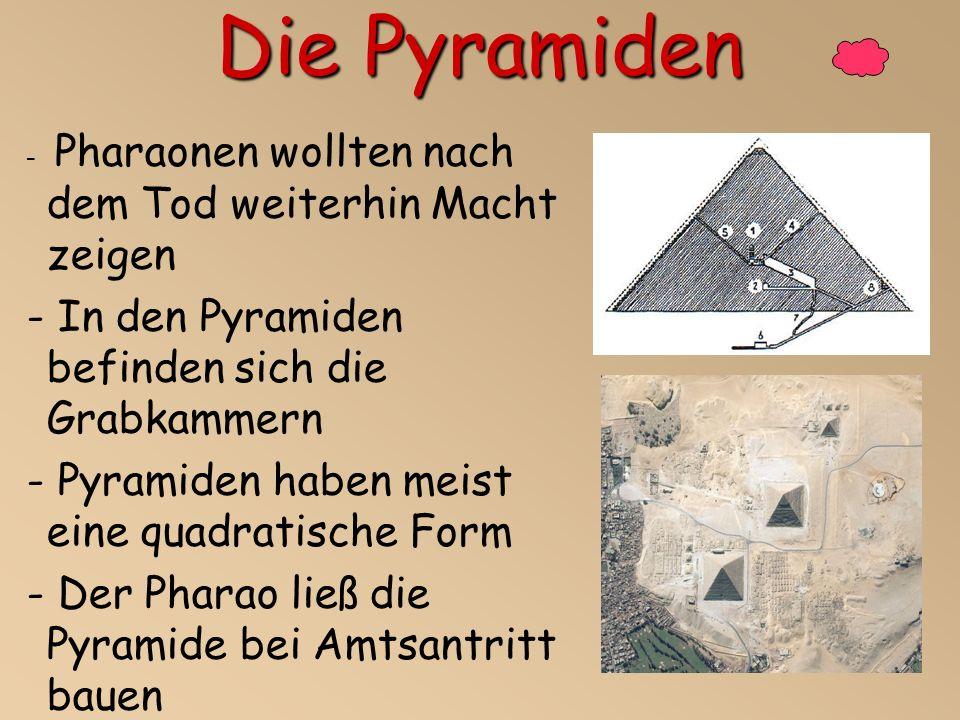 Die Pyramiden - In den Pyramiden befinden sich die Grabkammern