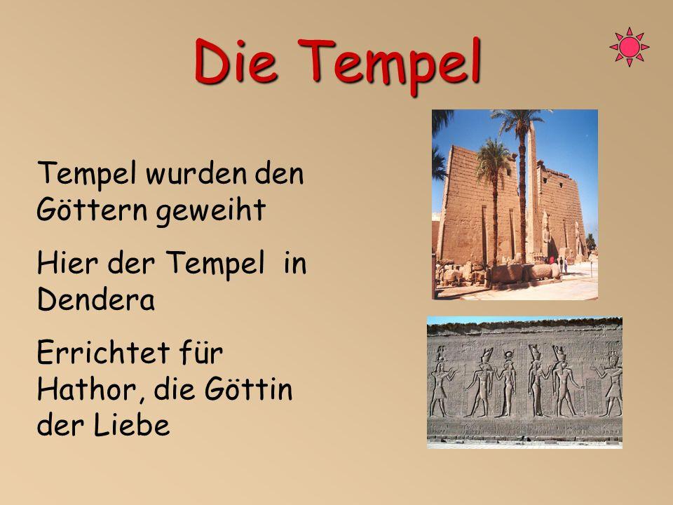 Die Tempel Tempel wurden den Göttern geweiht