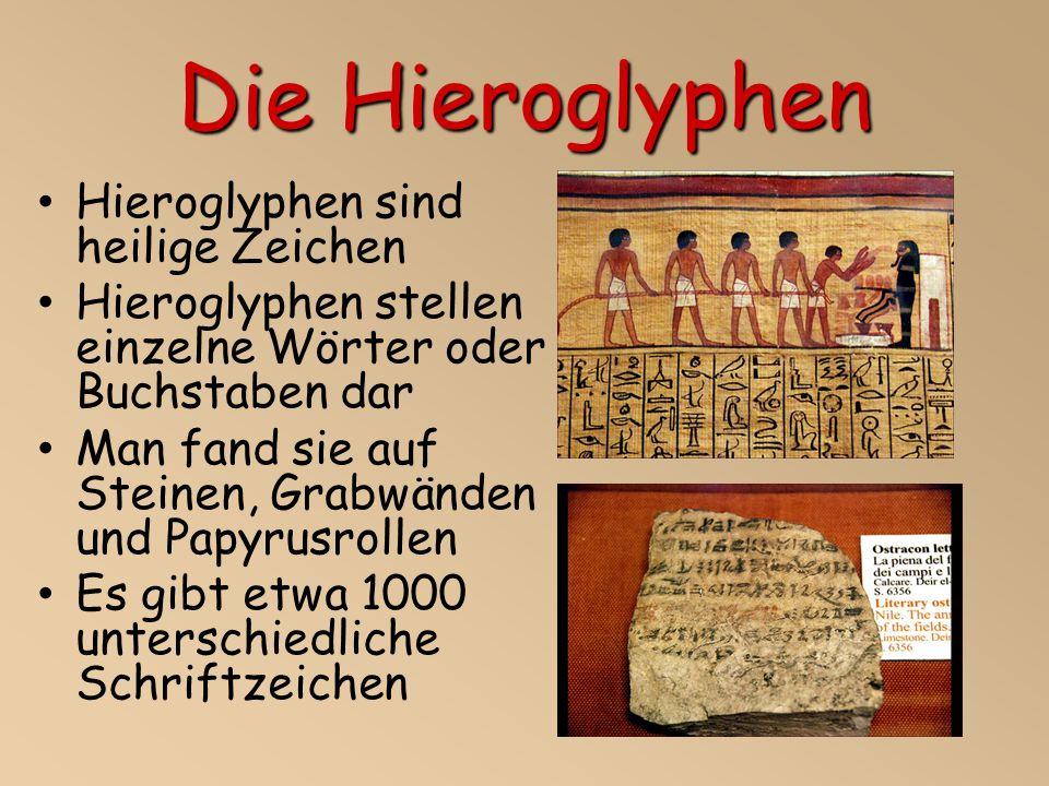 Die Hieroglyphen Hieroglyphen sind heilige Zeichen