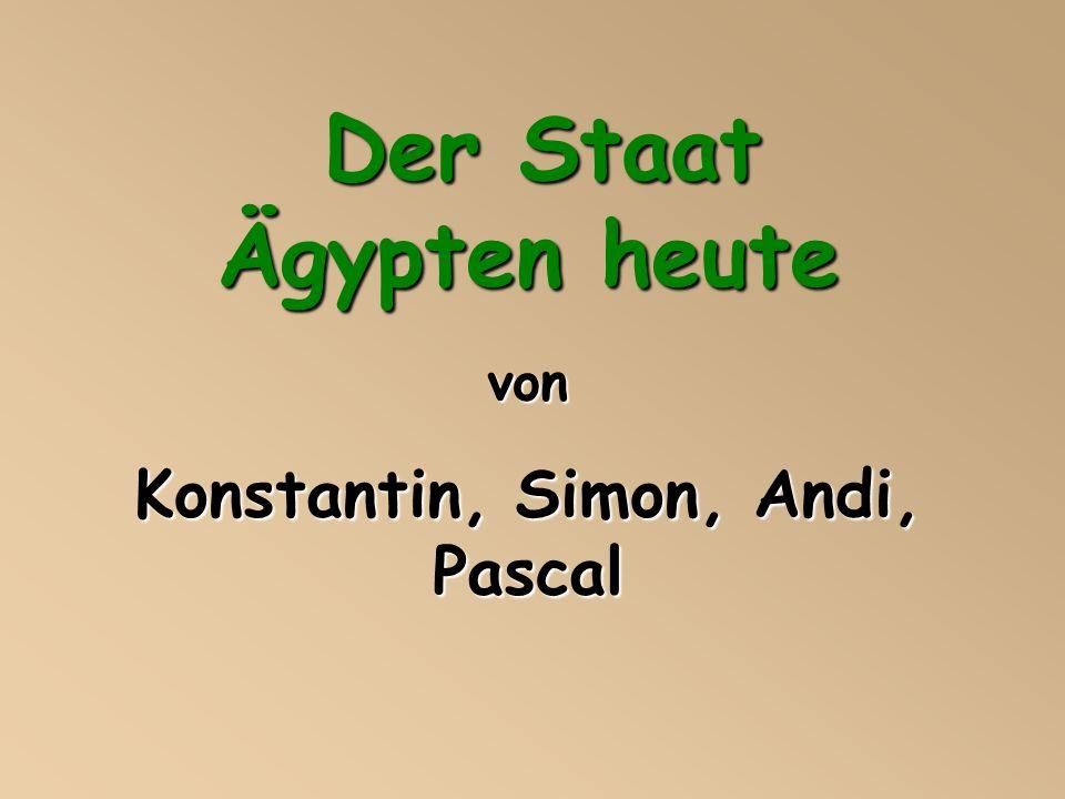 Der Staat Ägypten heute Konstantin, Simon, Andi, Pascal