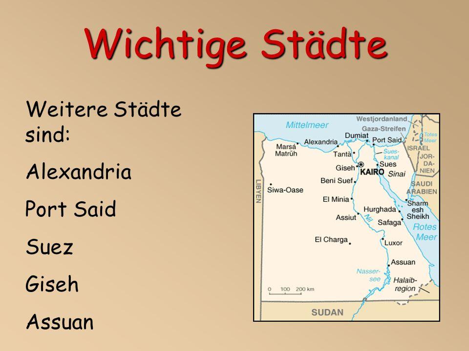Wichtige Städte Weitere Städte sind: Alexandria Port Said Suez Giseh