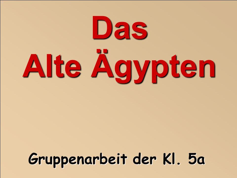 Das Alte Ägypten Gruppenarbeit der Kl. 5a