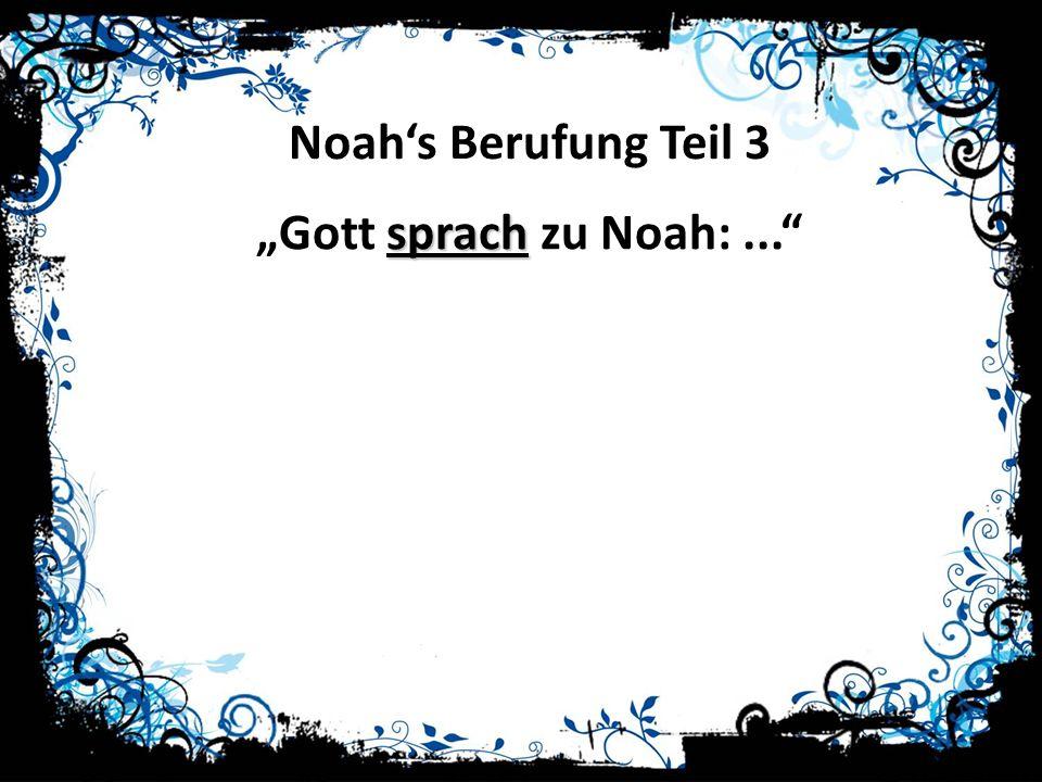"""Noah's Berufung Teil 3 """"Gott sprach zu Noah: ..."""