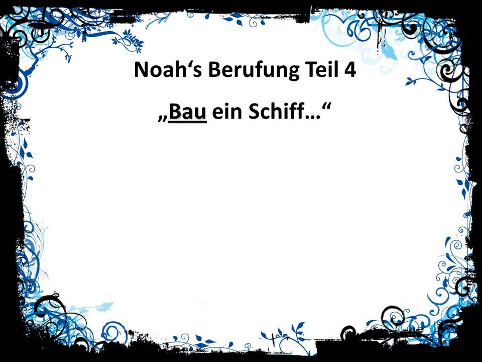"""Noah's Berufung Teil 4 """"Bau ein Schiff…"""