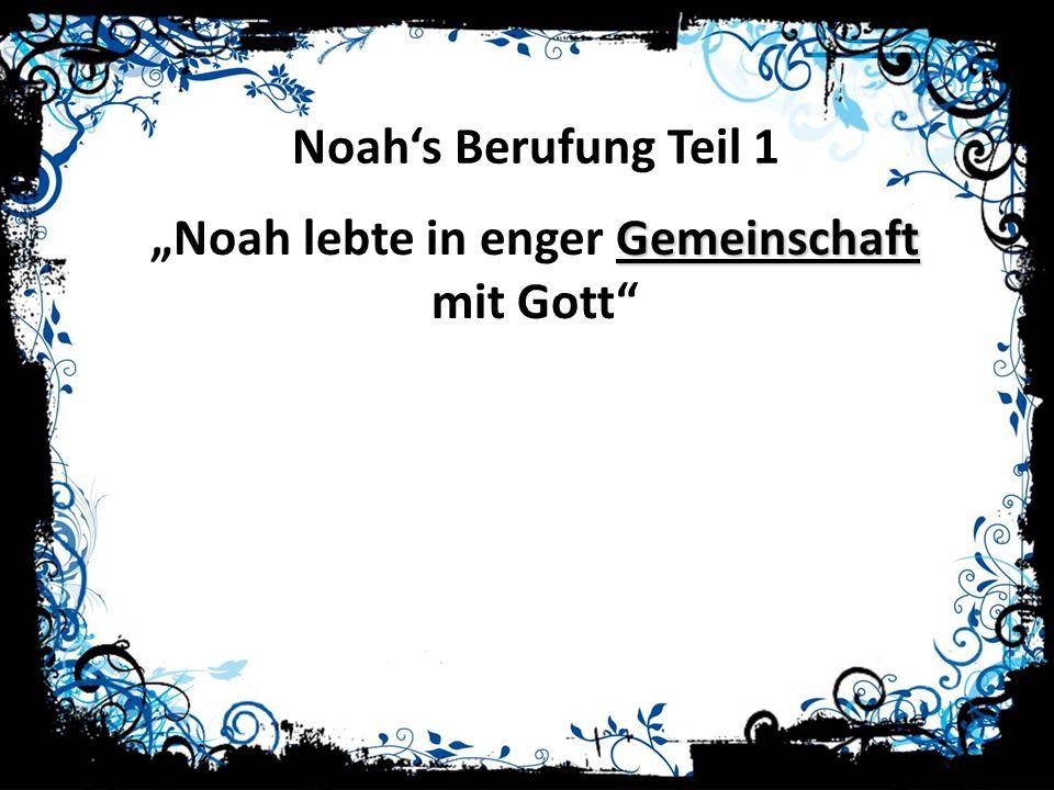 """Noah lebte in enger Gemeinschaft mit Gott"
