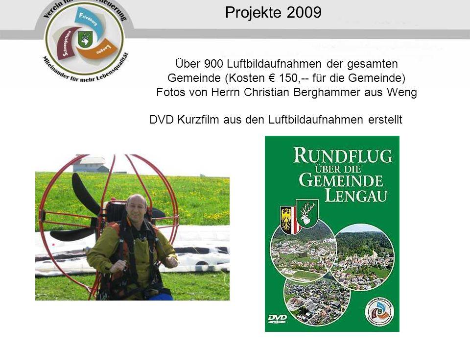 Projekte 2009 Über 900 Luftbildaufnahmen der gesamten Gemeinde (Kosten € 150,-- für die Gemeinde) Fotos von Herrn Christian Berghammer aus Weng.
