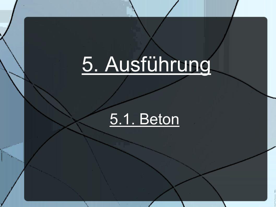 5. Ausführung 5.1. Beton