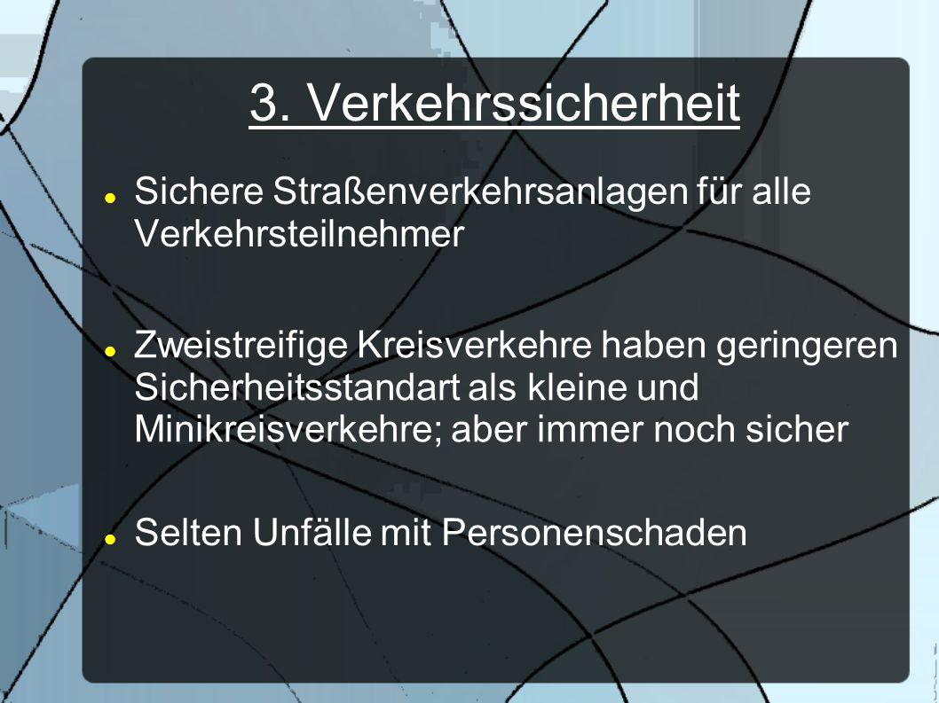 3. Verkehrssicherheit Sichere Straßenverkehrsanlagen für alle Verkehrsteilnehmer.