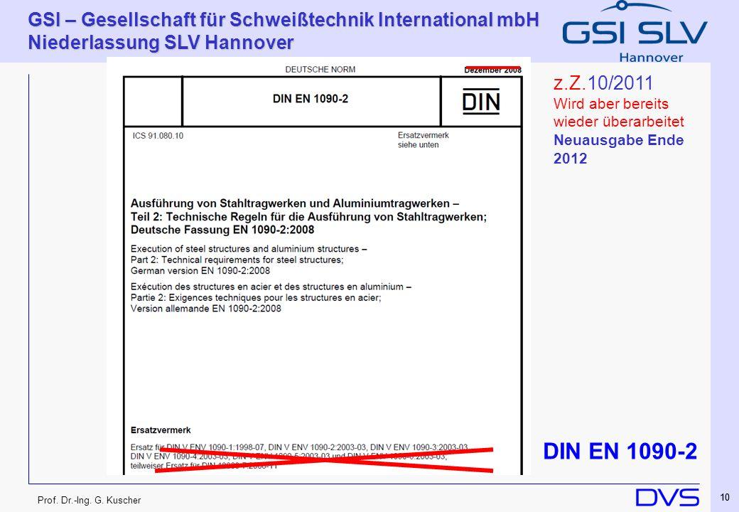 z.Z.10/2011 Wird aber bereits wieder überarbeitet Neuausgabe Ende 2012 DIN EN 1090-2 10