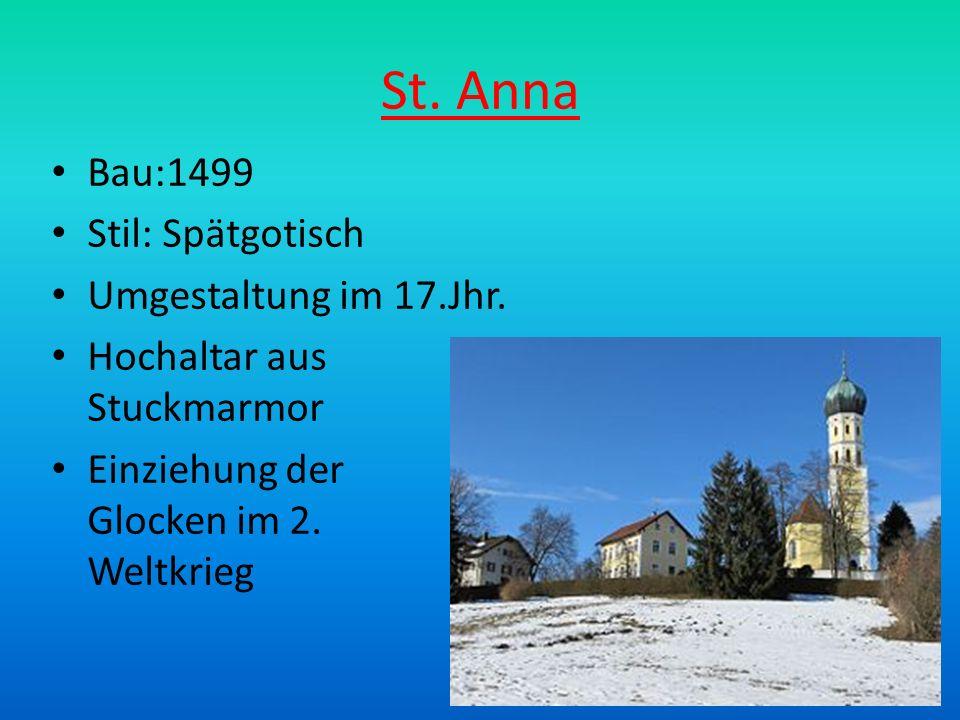 St. Anna Bau:1499 Stil: Spätgotisch Umgestaltung im 17.Jhr.