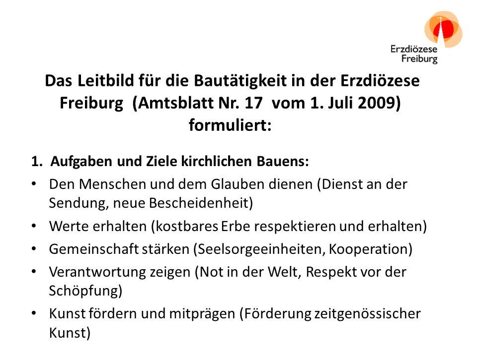 Das Leitbild für die Bautätigkeit in der Erzdiözese Freiburg (Amtsblatt Nr. 17 vom 1. Juli 2009) formuliert: