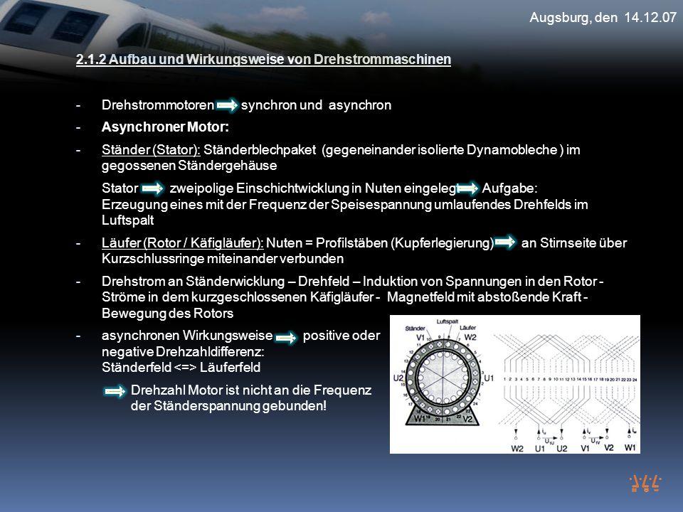 Augsburg, den 14.12.07 2.1.2 Aufbau und Wirkungsweise von Drehstrommaschinen. Drehstrommotoren synchron und asynchron.