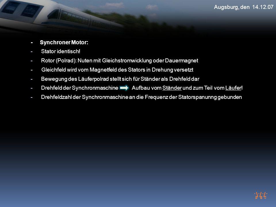 Augsburg, den 14.12.07 - Synchroner Motor: Stator identisch! Rotor (Polrad): Nuten mit Gleichstromwicklung oder Dauermagnet.
