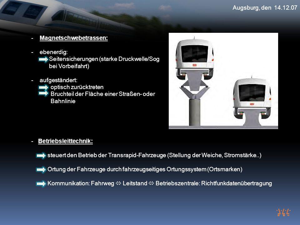 Augsburg, den 14.12.07 Magnetschwebetrassen: ebenerdig: Seitensicherungen (starke Druckwelle/Sog.