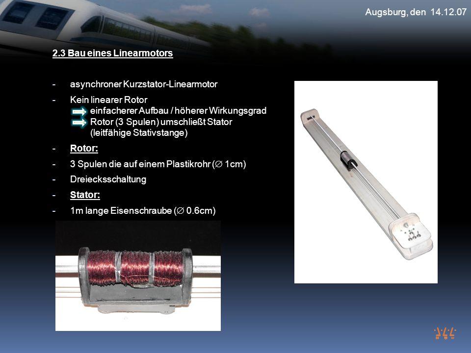 Augsburg, den 14.12.07 2.3 Bau eines Linearmotors. asynchroner Kurzstator-Linearmotor.