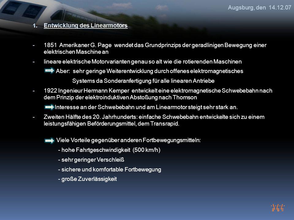 Augsburg, den 14.12.07 Entwicklung des Linearmotors.