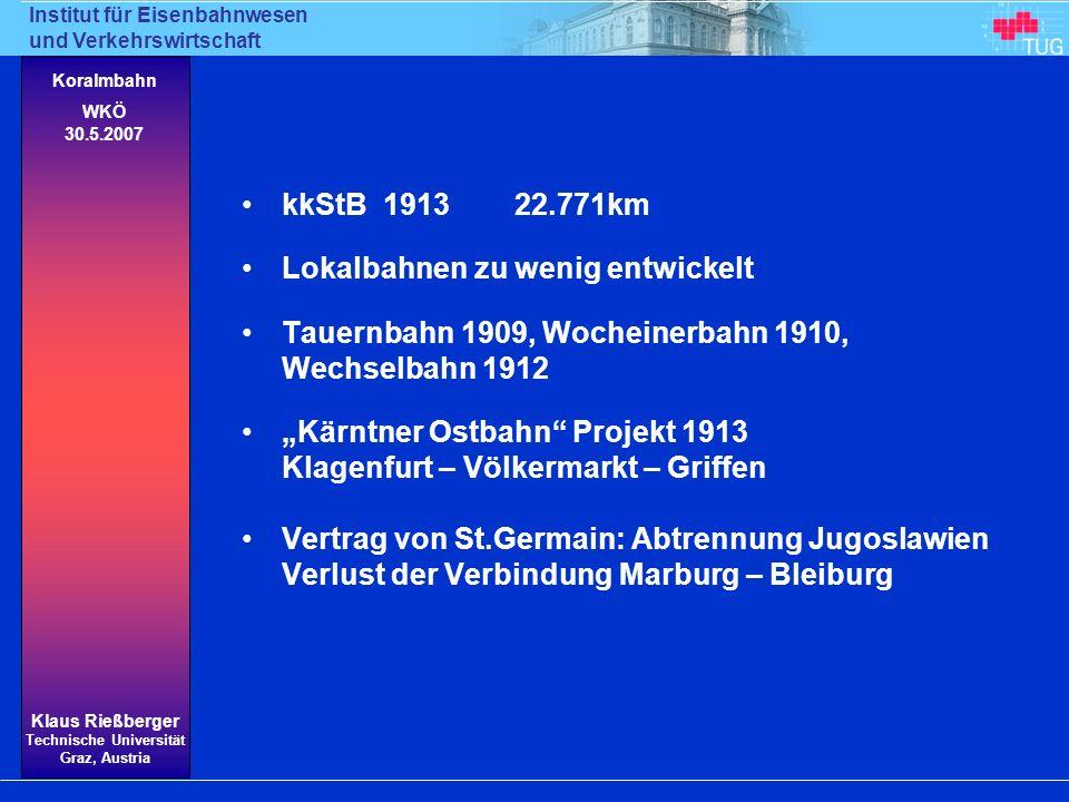kkStB 1913 22.771km Lokalbahnen zu wenig entwickelt. Tauernbahn 1909, Wocheinerbahn 1910, Wechselbahn 1912.
