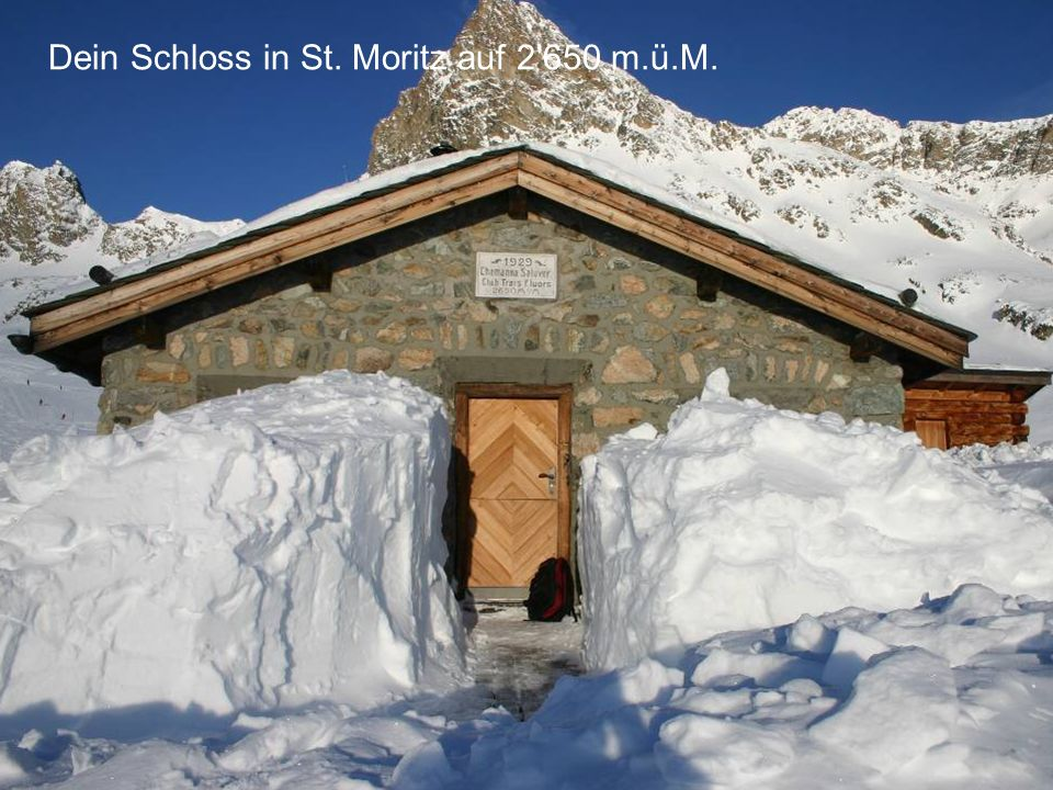 Dein Schloss in St. Moritz auf 2 650 m.ü.M.