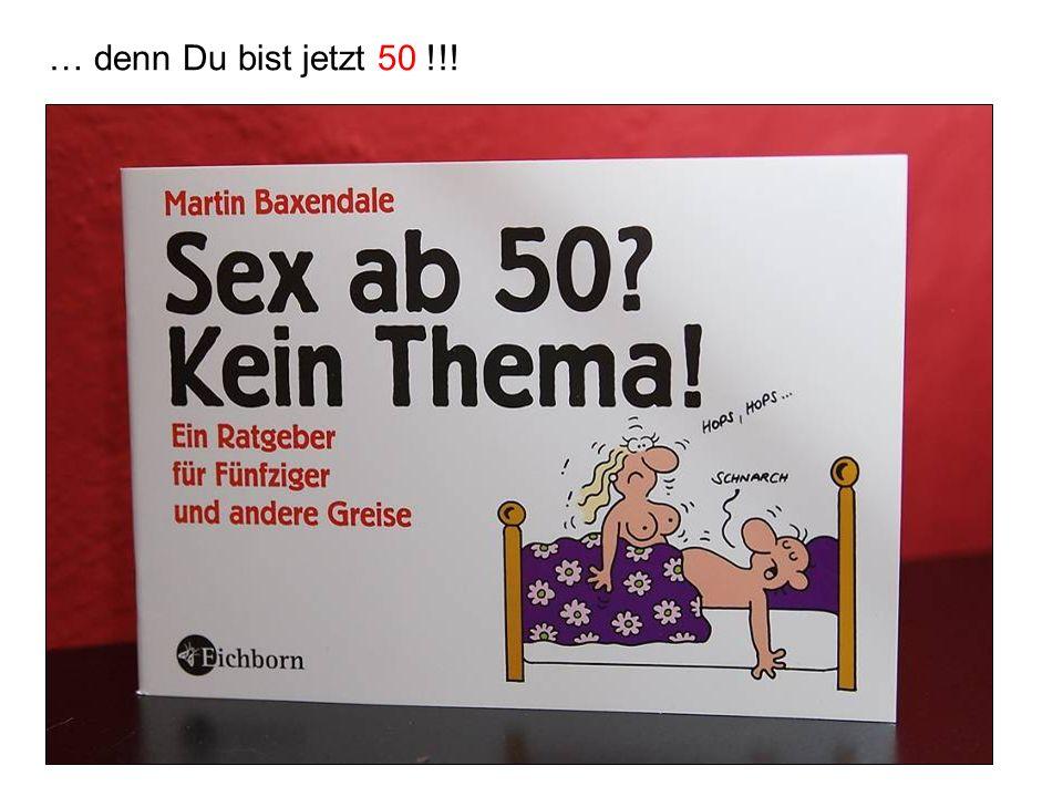 … denn Du bist jetzt 50 !!!
