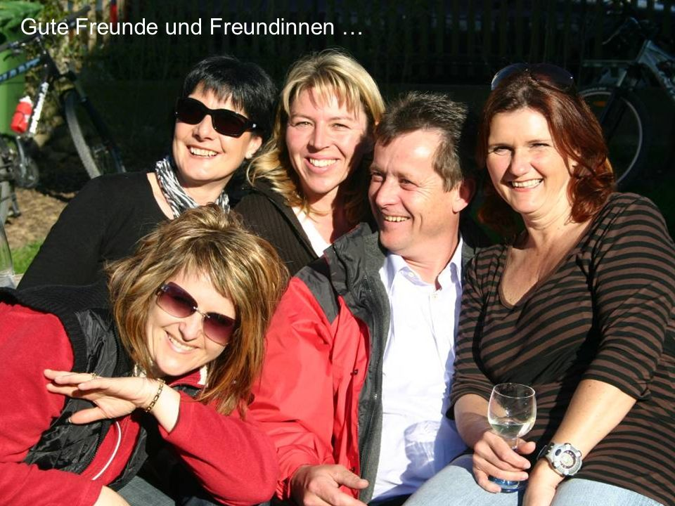 Gute Freunde und Freundinnen …