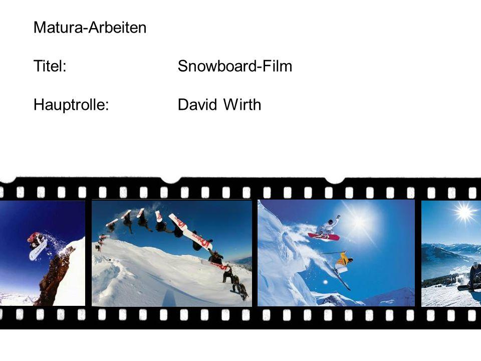 Matura-Arbeiten Titel: Snowboard-Film Hauptrolle: David Wirth