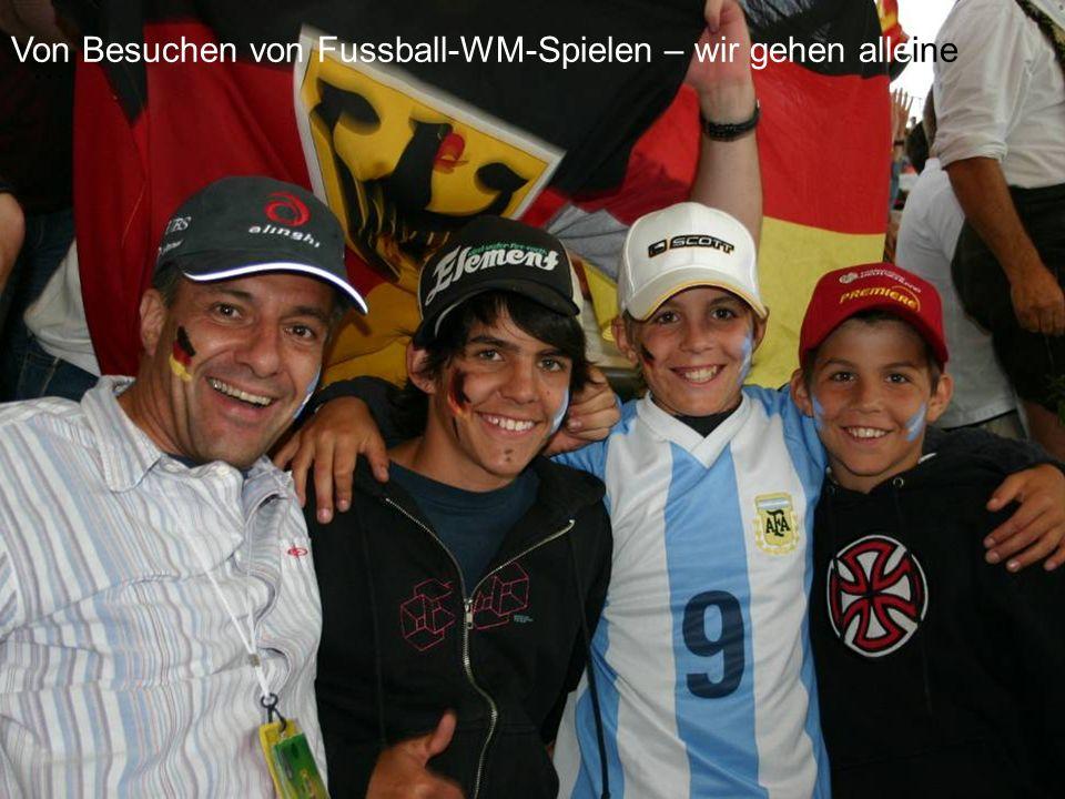 Von Besuchen von Fussball-WM-Spielen – wir gehen alleine