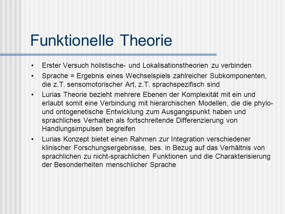 Funktionelle Theorie Erster Versuch holistische- und Lokalisationstheorien zu verbinden.