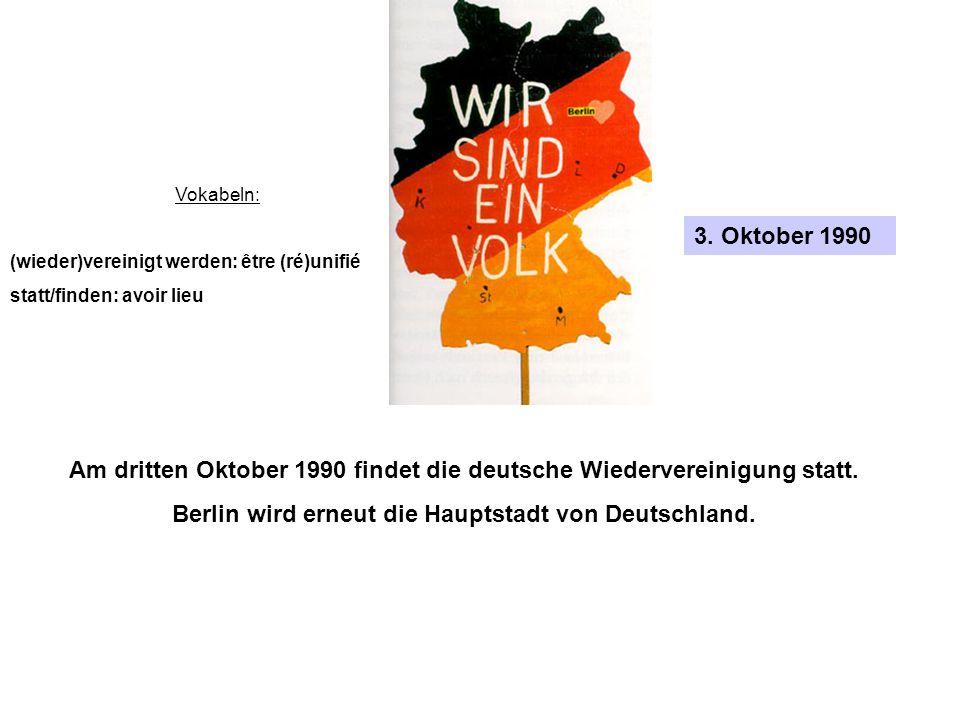 Am dritten Oktober 1990 findet die deutsche Wiedervereinigung statt.