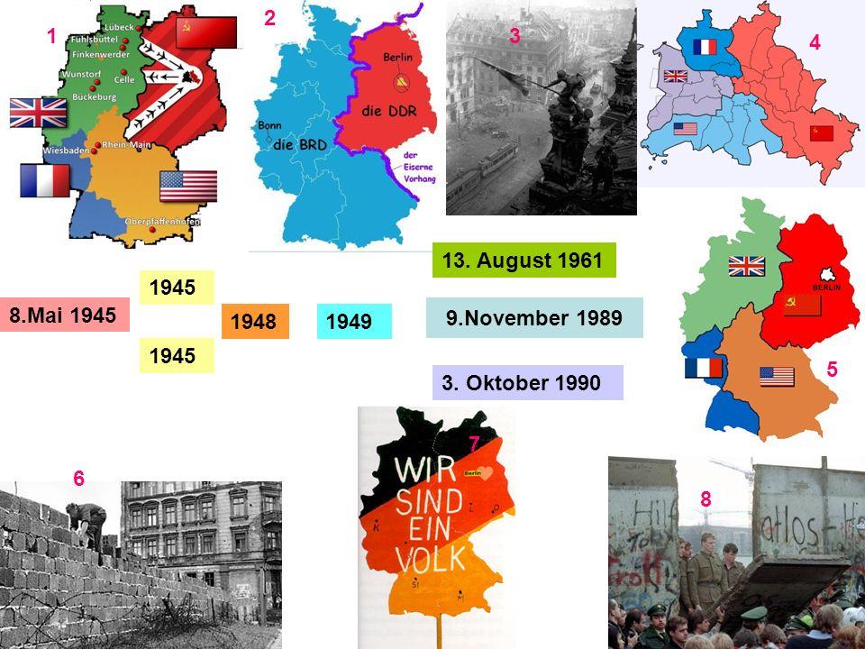2 1 3 4 13. August 1961 1945 8.Mai 1945 9.November 1989 1948 1949 1945 5 3. Oktober 1990 7 6 8