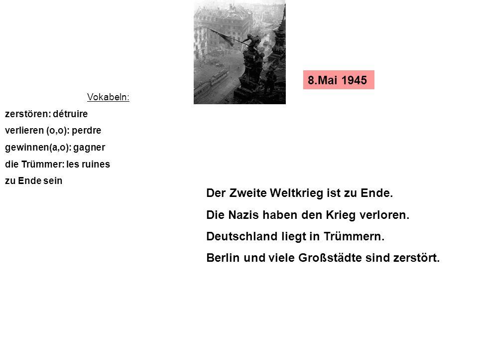 Der Zweite Weltkrieg ist zu Ende. Die Nazis haben den Krieg verloren.
