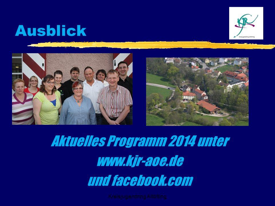Ausblick Aktuelles Programm 2014 unter www.kjr-aoe.de und facebook.com