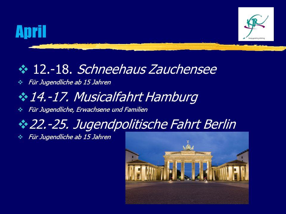 April 12.-18. Schneehaus Zauchensee 14.-17. Musicalfahrt Hamburg