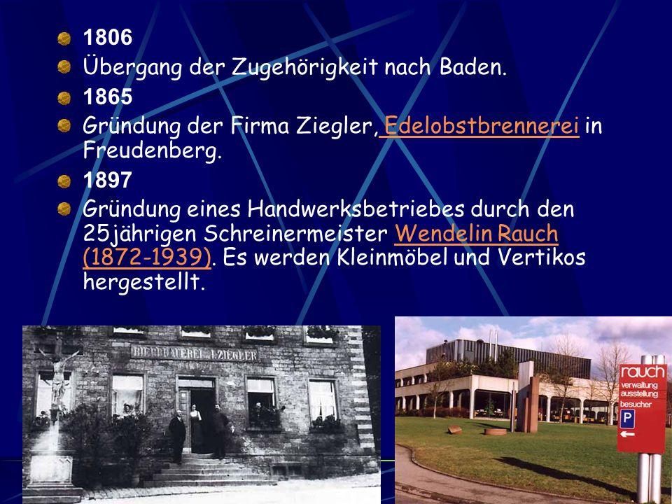 1806 Übergang der Zugehörigkeit nach Baden. 1865. Gründung der Firma Ziegler, Edelobstbrennerei in Freudenberg.