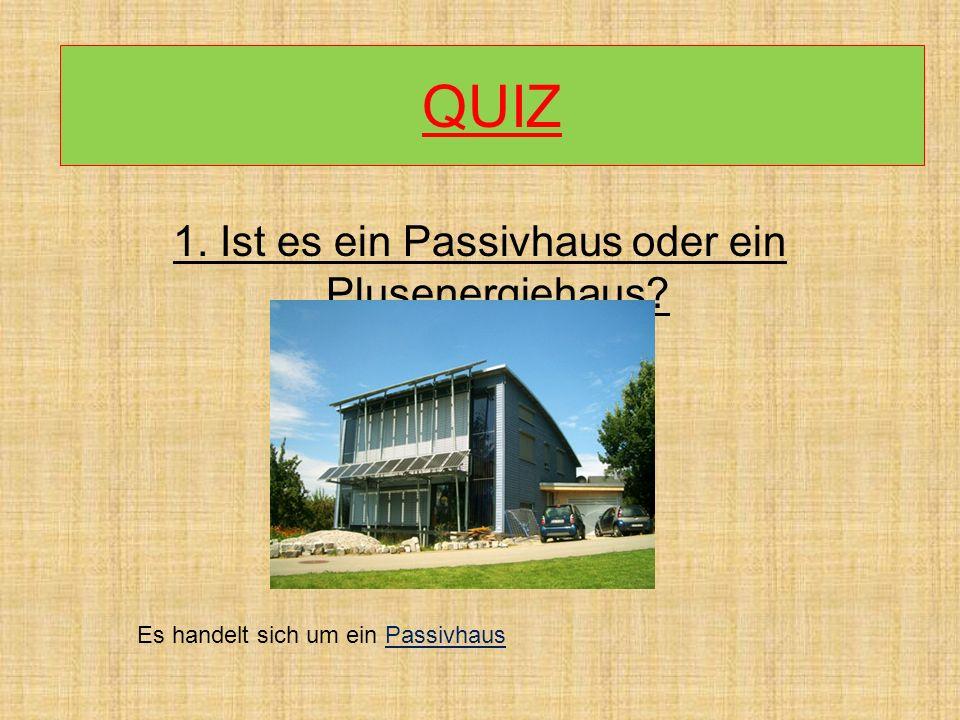 1. Ist es ein Passivhaus oder ein Plusenergiehaus