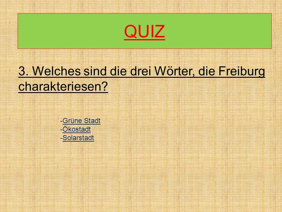 QUIZ 3. Welches sind die drei Wörter, die Freiburg charakteriesen