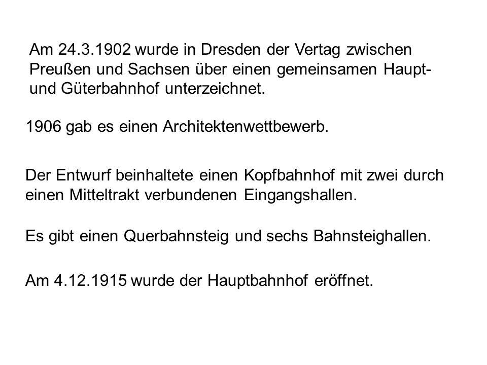 Am 24.3.1902 wurde in Dresden der Vertag zwischen Preußen und Sachsen über einen gemeinsamen Haupt- und Güterbahnhof unterzeichnet.