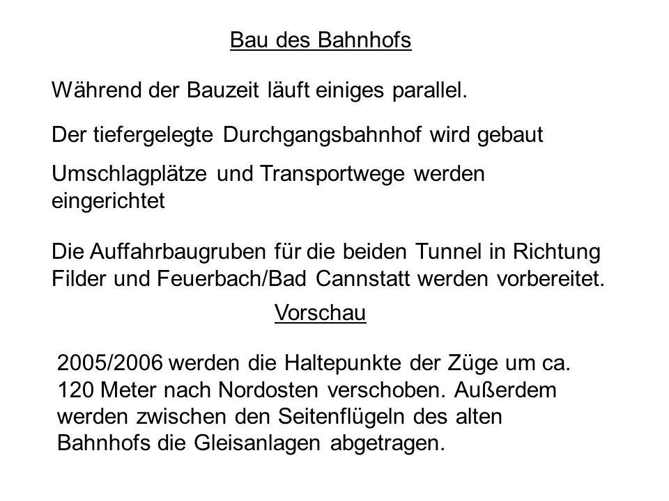 Bau des Bahnhofs Während der Bauzeit läuft einiges parallel. Der tiefergelegte Durchgangsbahnhof wird gebaut.
