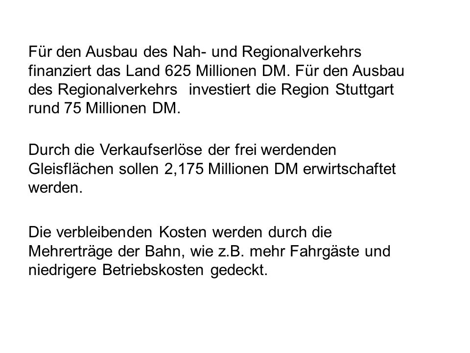 Für den Ausbau des Nah- und Regionalverkehrs finanziert das Land 625 Millionen DM. Für den Ausbau des Regionalverkehrs investiert die Region Stuttgart rund 75 Millionen DM.
