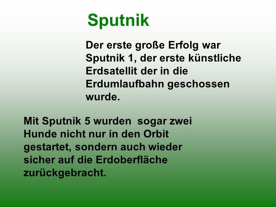 Sputnik Der erste große Erfolg war Sputnik 1, der erste künstliche Erdsatellit der in die Erdumlaufbahn geschossen wurde.