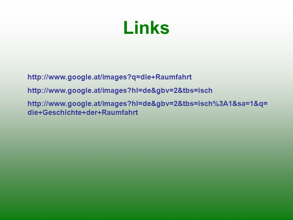Links http://www.google.at/images q=die+Raumfahrt