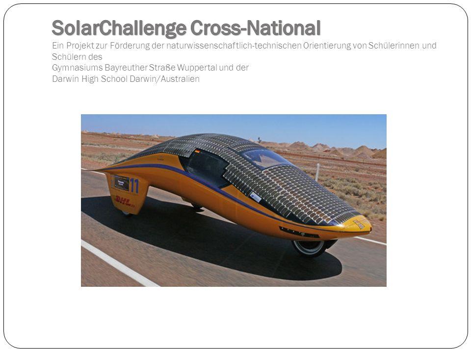 SolarChallenge Cross-National Ein Projekt zur Förderung der naturwissenschaftlich-technischen Orientierung von Schülerinnen und Schülern des Gymnasiums Bayreuther Straße Wuppertal und der Darwin High School Darwin/Australien