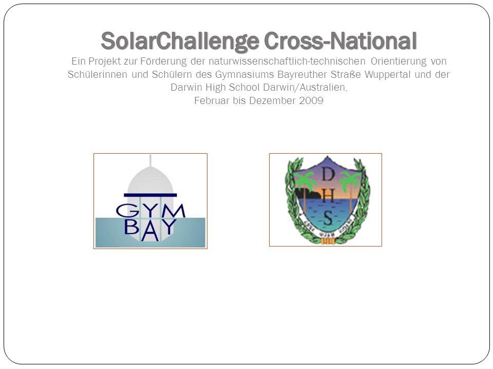 SolarChallenge Cross-National Ein Projekt zur Förderung der naturwissenschaftlich-technischen Orientierung von Schülerinnen und Schülern des Gymnasiums Bayreuther Straße Wuppertal und der Darwin High School Darwin/Australien, Februar bis Dezember 2009