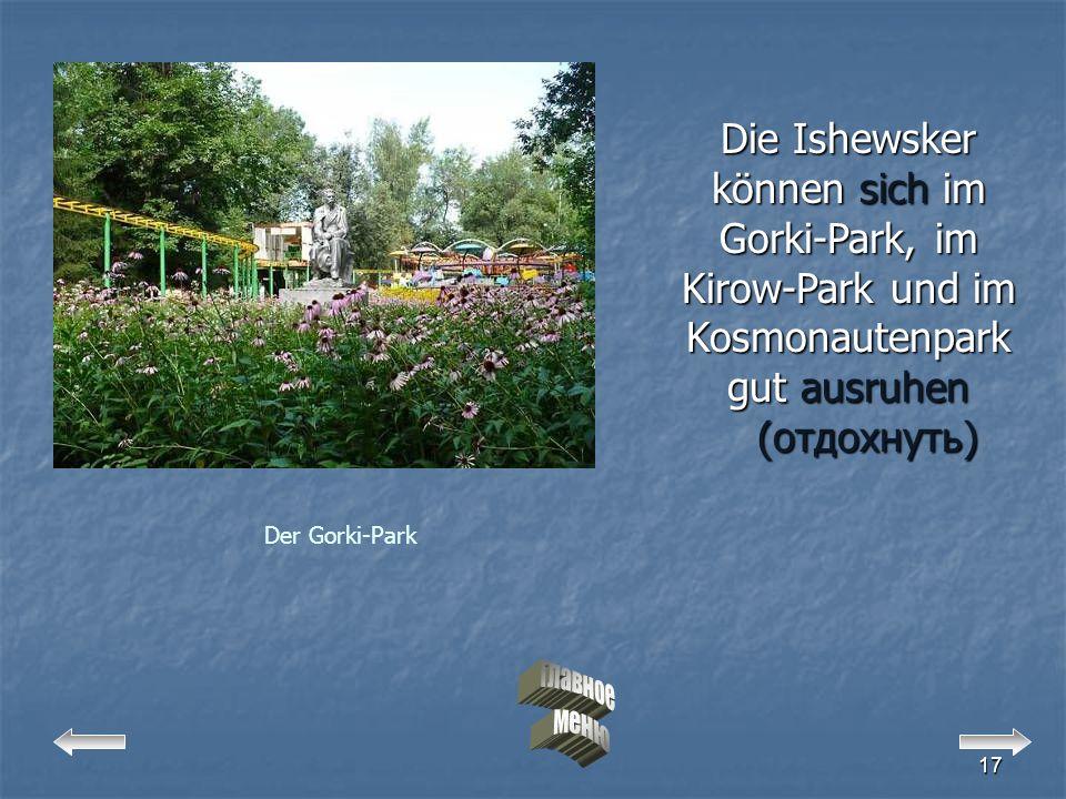 Die Ishewsker können sich im Gorki-Park, im Kirow-Park und im Kosmonautenpark gut ausruhen