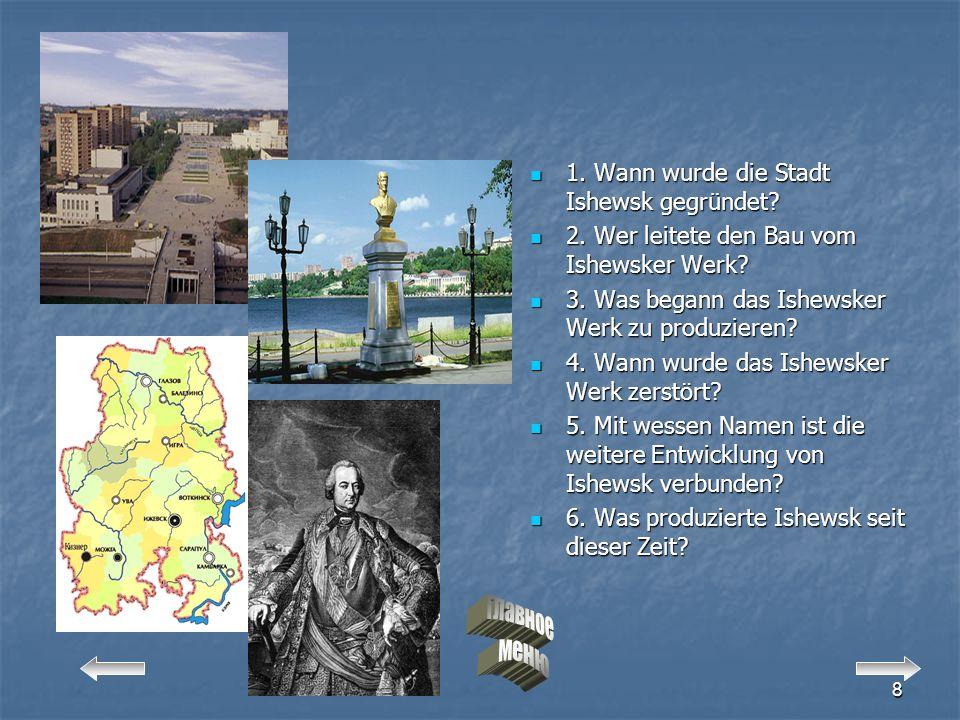 1. Wann wurde die Stadt Ishewsk gegründet