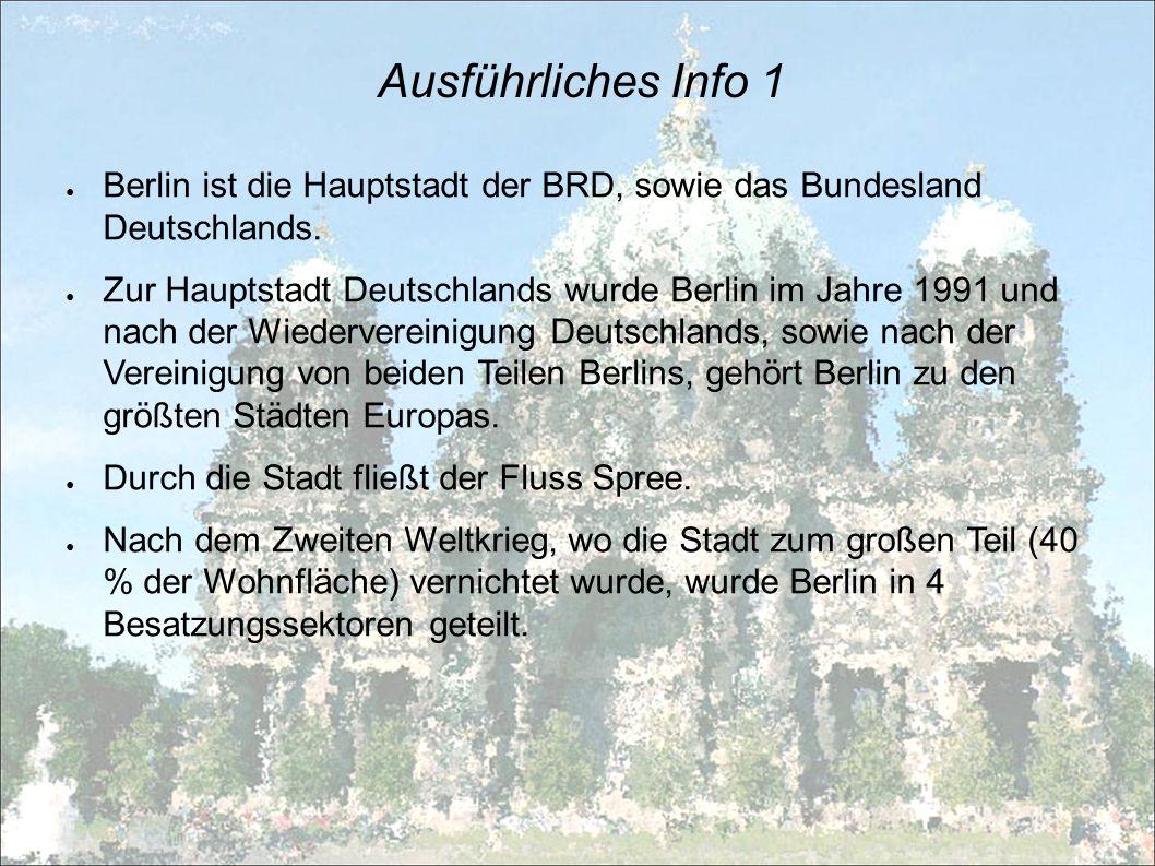 Ausführliches Info 1 Berlin ist die Hauptstadt der BRD, sowie das Bundesland Deutschlands.