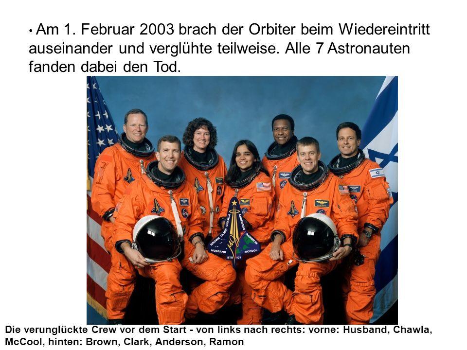 Am 1. Februar 2003 brach der Orbiter beim Wiedereintritt auseinander und verglühte teilweise. Alle 7 Astronauten fanden dabei den Tod.