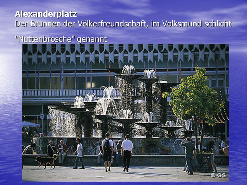 Alexanderplatz Der Brunnen der Völkerfreundschaft, im Volksmund schlicht Nuttenbrosche genannt