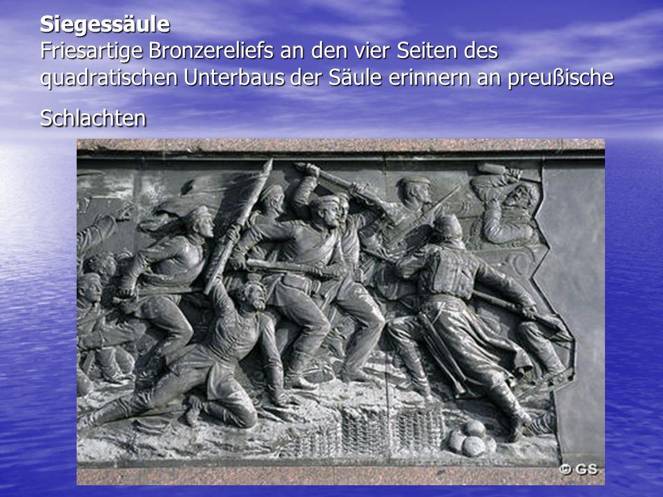 Siegessäule Friesartige Bronzereliefs an den vier Seiten des quadratischen Unterbaus der Säule erinnern an preußische Schlachten